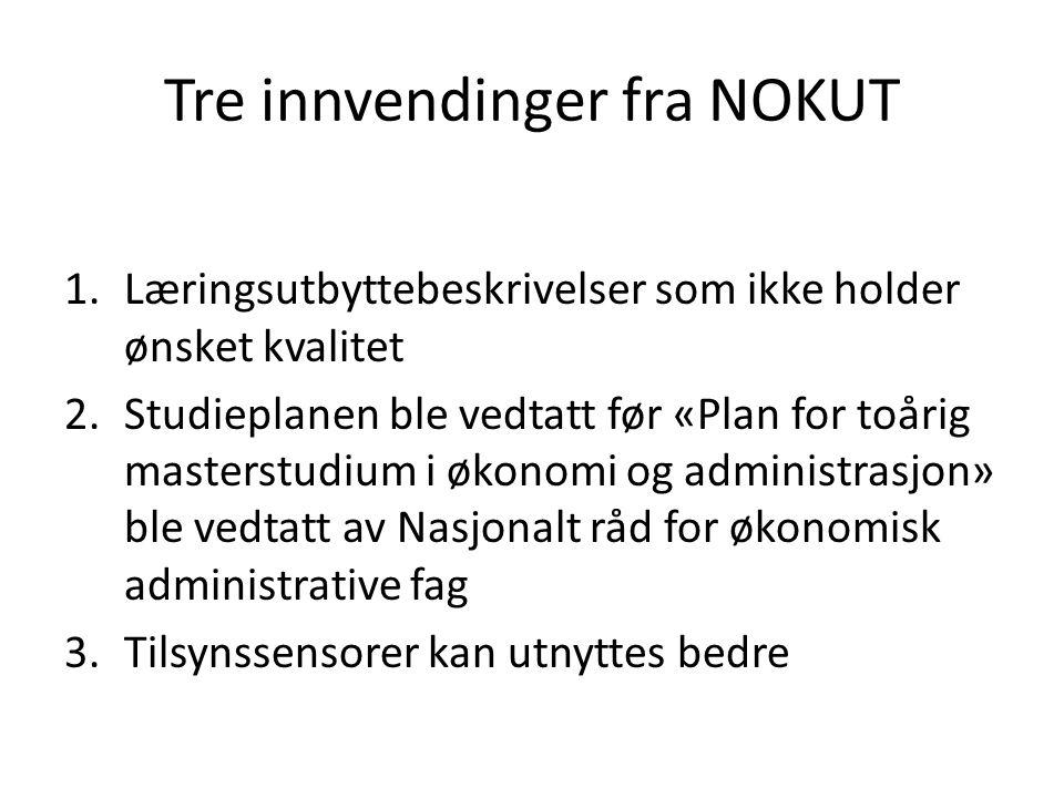 Tre innvendinger fra NOKUT 1.Læringsutbyttebeskrivelser som ikke holder ønsket kvalitet 2.Studieplanen ble vedtatt før «Plan for toårig masterstudium