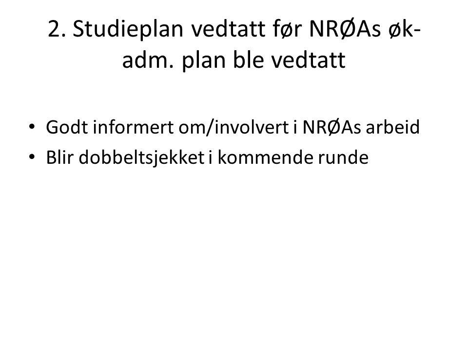 2. Studieplan vedtatt før NRØAs øk- adm. plan ble vedtatt Godt informert om/involvert i NRØAs arbeid Blir dobbeltsjekket i kommende runde
