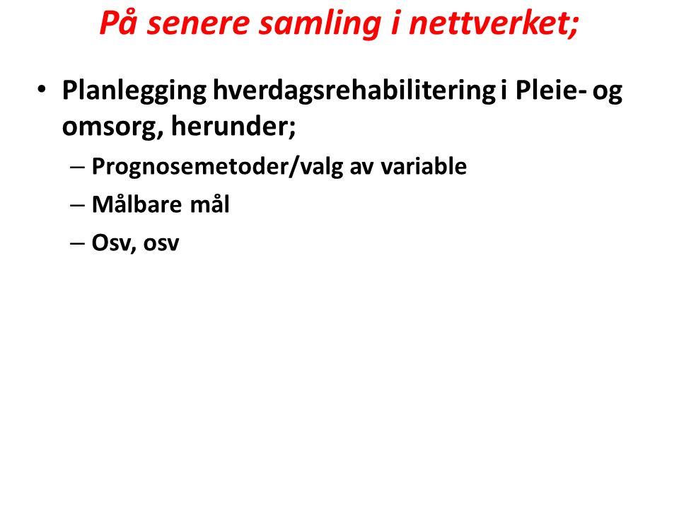 På senere samling i nettverket; Planlegging hverdagsrehabilitering i Pleie- og omsorg, herunder; – Prognosemetoder/valg av variable – Målbare mål – Osv, osv