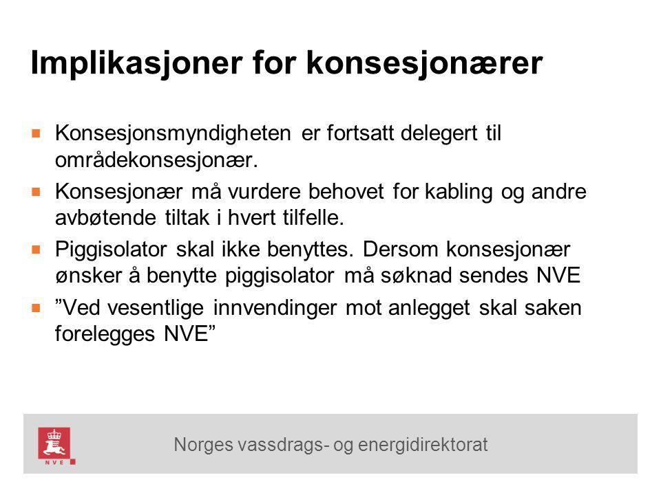 Norges vassdrags- og energidirektorat Implikasjoner for konsesjonærer ■ Konsesjonsmyndigheten er fortsatt delegert til områdekonsesjonær. ■ Konsesjonæ