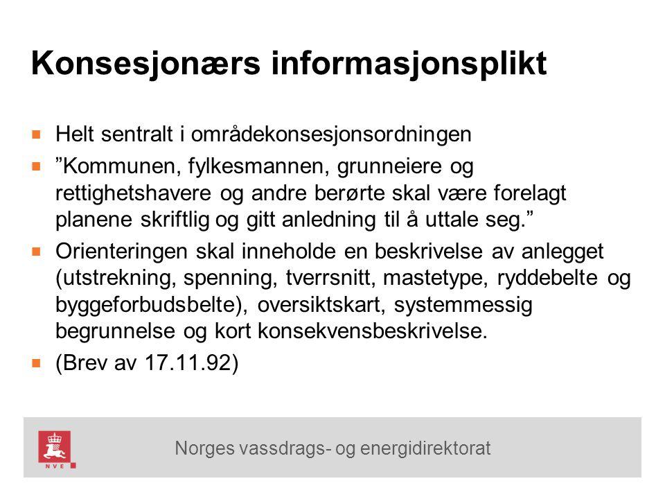 """Norges vassdrags- og energidirektorat Konsesjonærs informasjonsplikt ■ Helt sentralt i områdekonsesjonsordningen ■ """"Kommunen, fylkesmannen, grunneiere"""