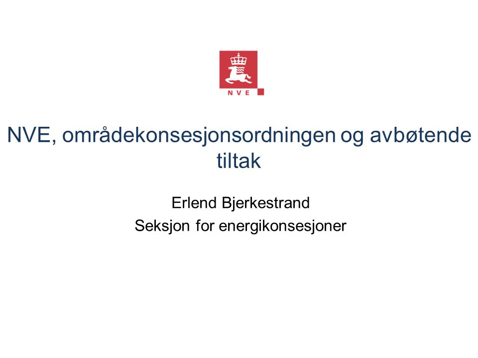 NVE, områdekonsesjonsordningen og avbøtende tiltak Erlend Bjerkestrand Seksjon for energikonsesjoner