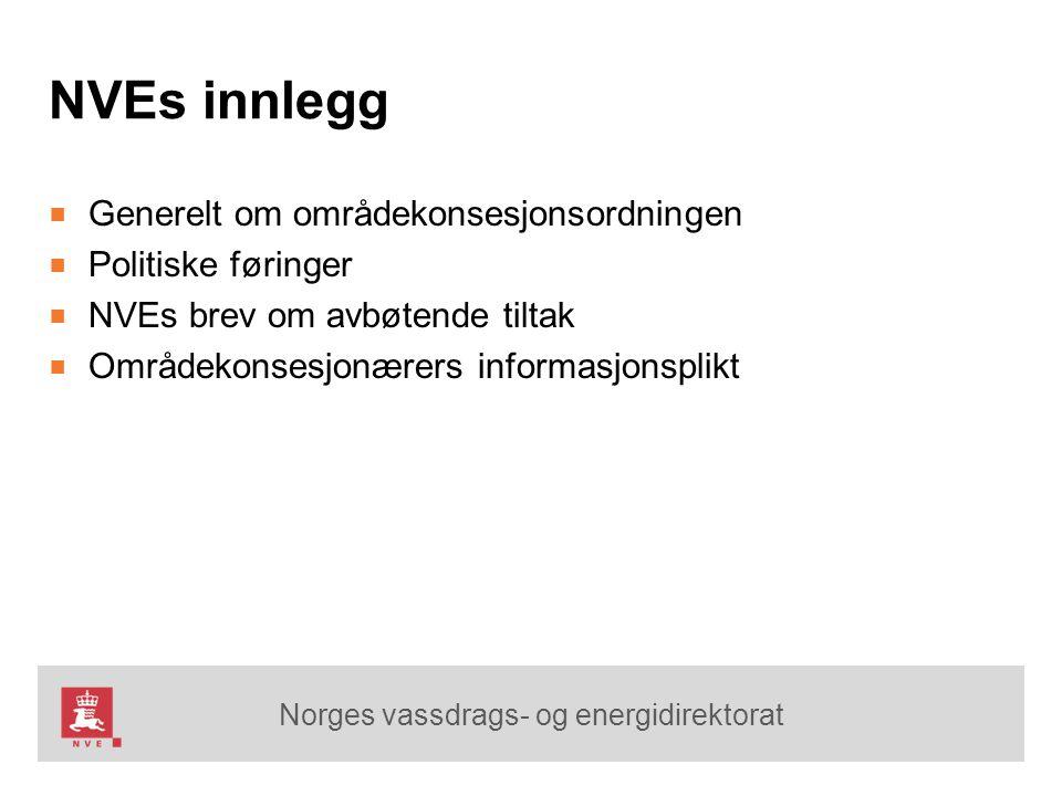 Norges vassdrags- og energidirektorat NVEs innlegg ■ Generelt om områdekonsesjonsordningen ■ Politiske føringer ■ NVEs brev om avbøtende tiltak ■ Områdekonsesjonærers informasjonsplikt
