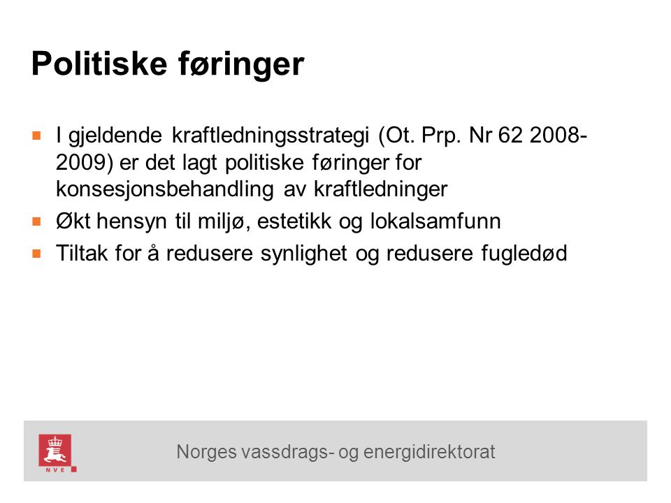 Norges vassdrags- og energidirektorat Politiske føringer ■ I gjeldende kraftledningsstrategi (Ot. Prp. Nr 62 2008- 2009) er det lagt politiske føringe