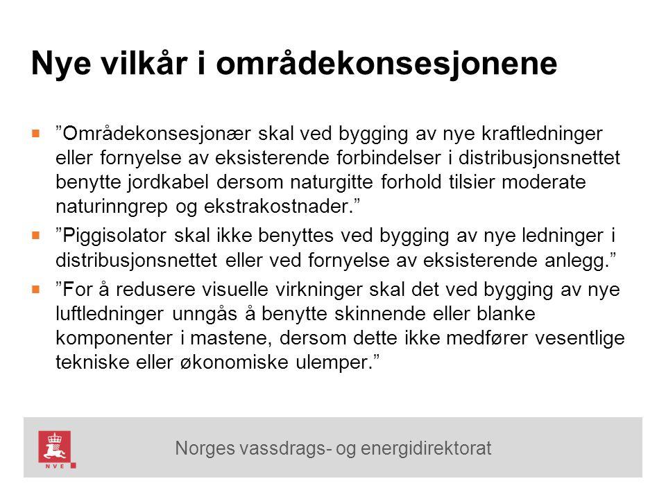 """Norges vassdrags- og energidirektorat Nye vilkår i områdekonsesjonene ■ """"Områdekonsesjonær skal ved bygging av nye kraftledninger eller fornyelse av e"""