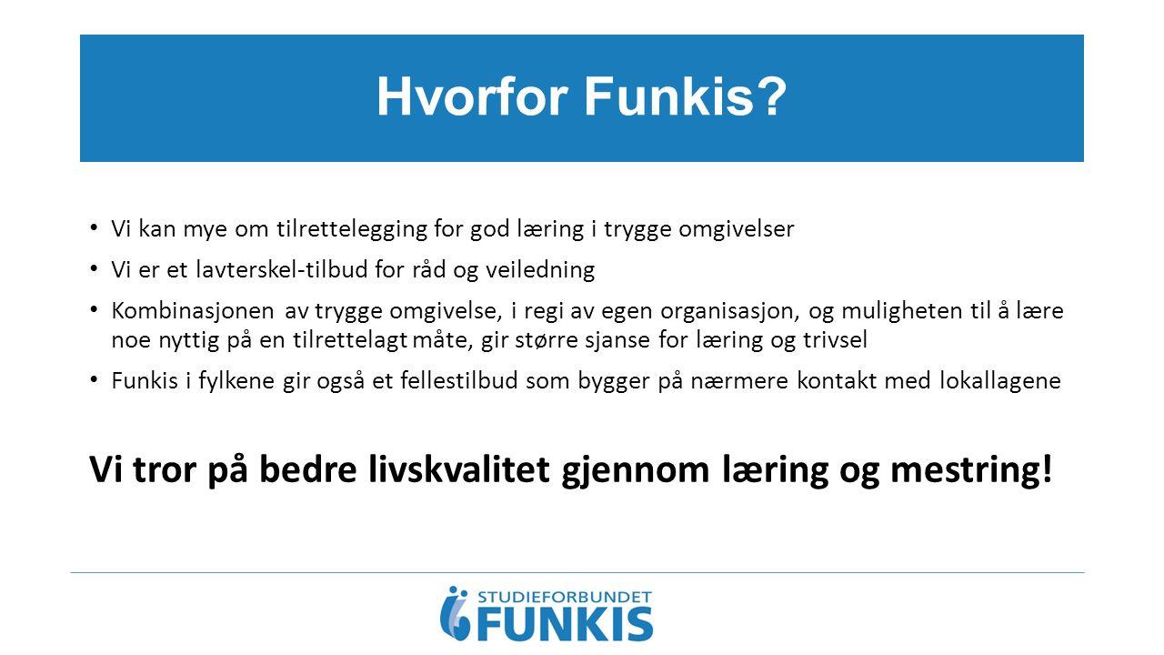 Hvorfor Funkis? Vi kan mye om tilrettelegging for god læring i trygge omgivelser Vi er et lavterskel-tilbud for råd og veiledning Kombinasjonen av try