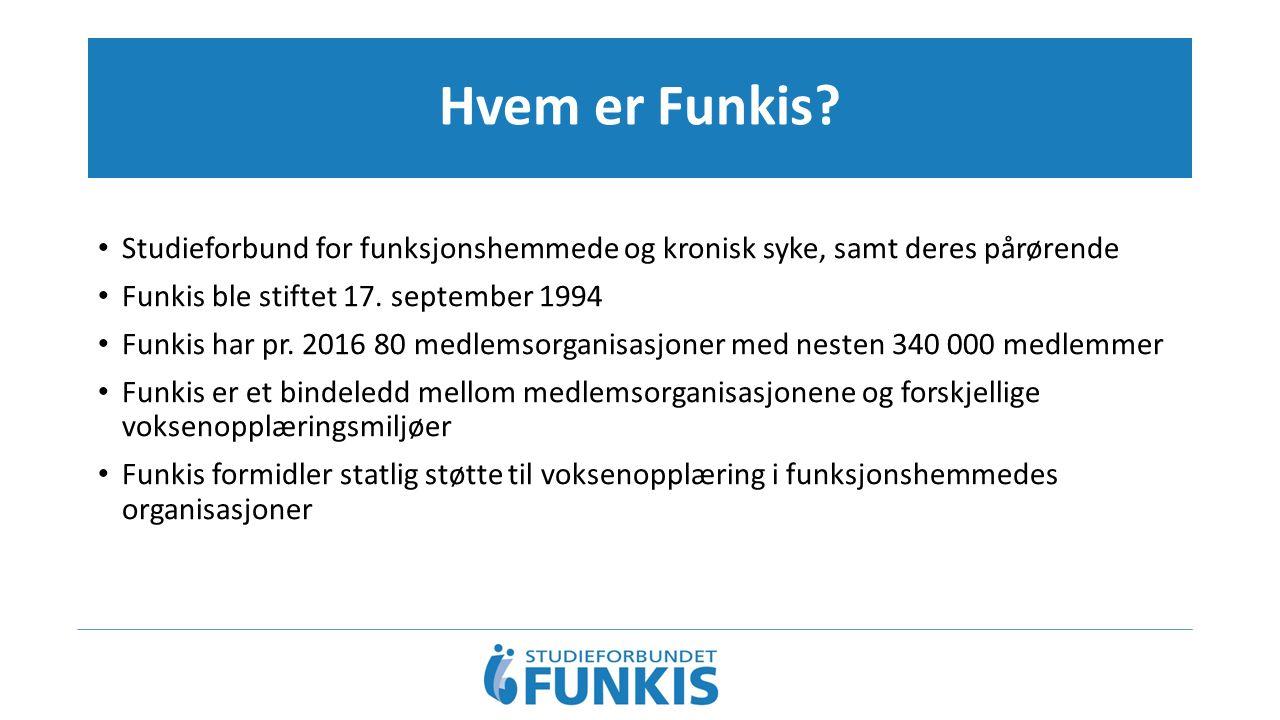 Hvem er Funkis? Studieforbund for funksjonshemmede og kronisk syke, samt deres pårørende Funkis ble stiftet 17. september 1994 Funkis har pr. 2016 80