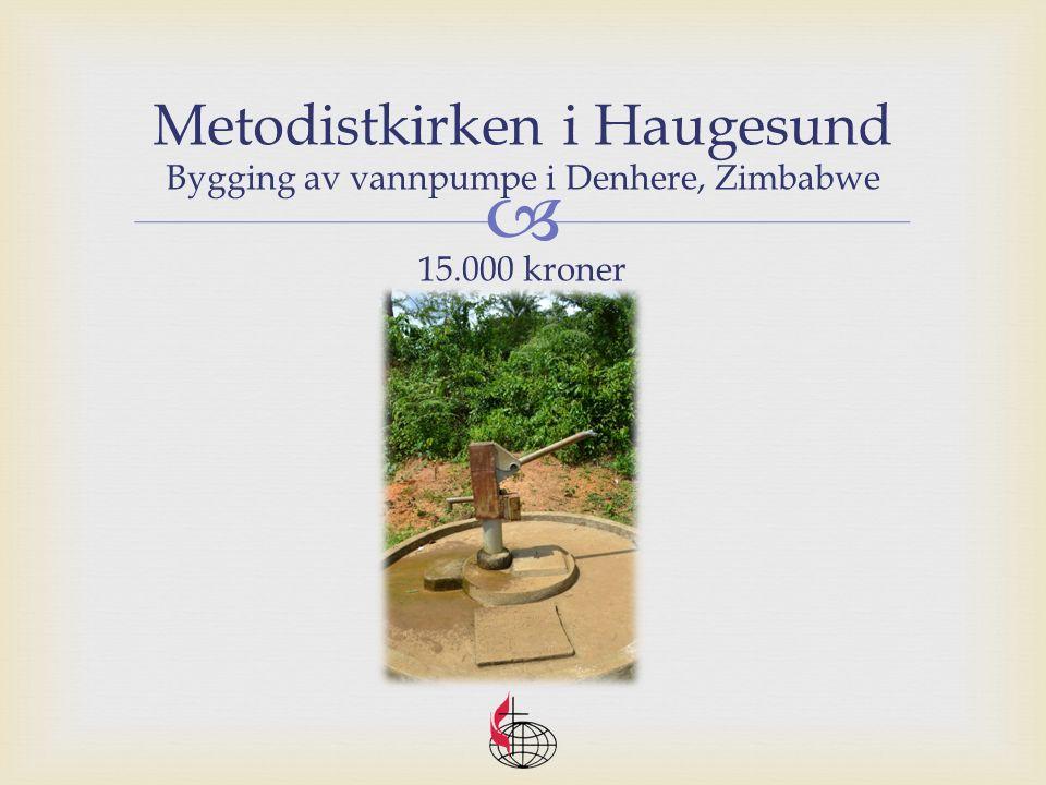  Metodistkirken i Haugesund Bygging av vannpumpe i Denhere, Zimbabwe 15.000 kroner