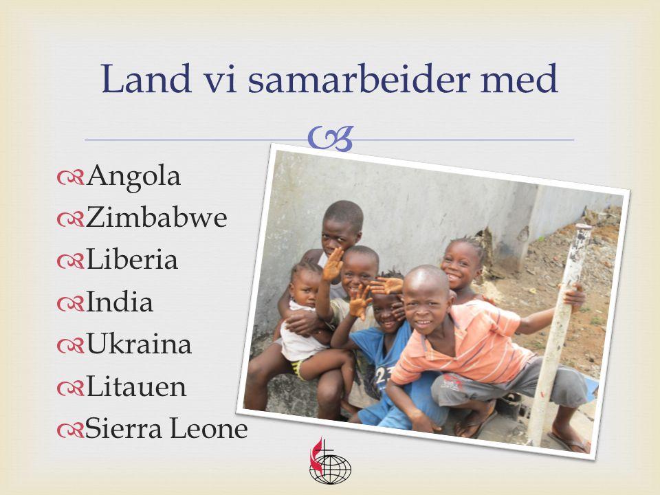  Land vi samarbeider med  Angola  Zimbabwe  Liberia  India  Ukraina  Litauen  Sierra Leone