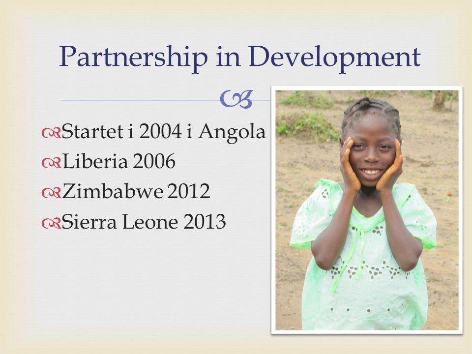   Startet i 2004 i Angola  Liberia 2006  Zimbabwe 2012  Sierra Leone 2013 Partnership in Development