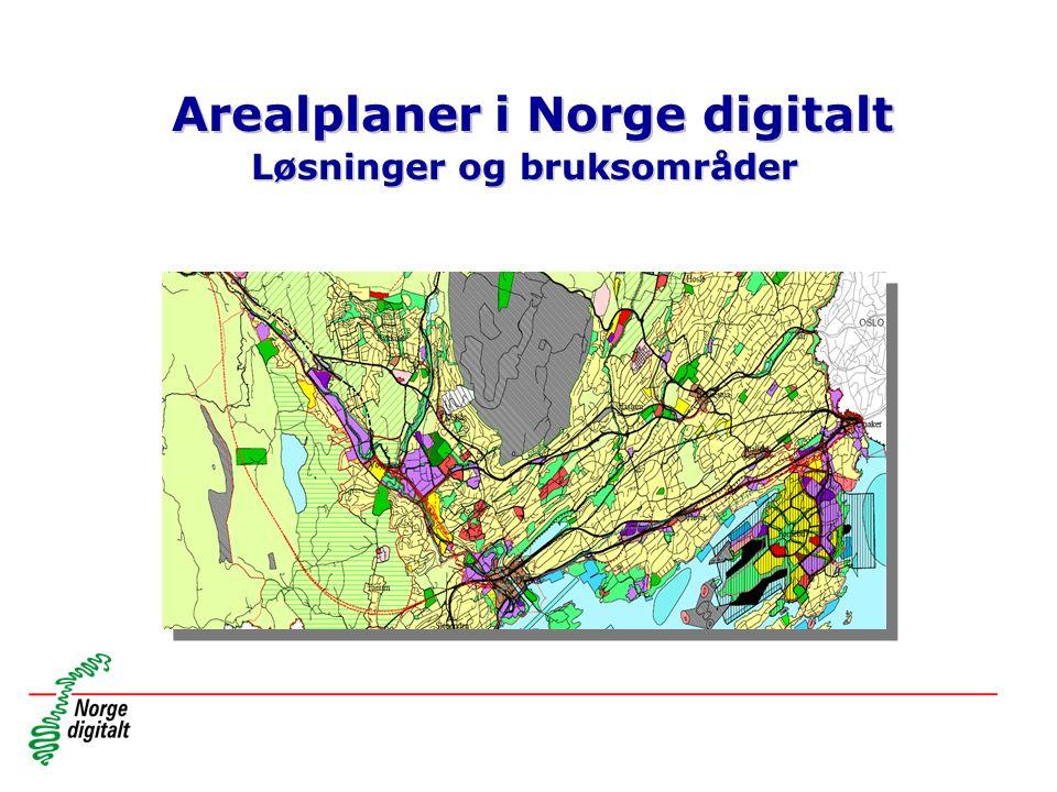 Arealplaner i Norge digitalt Løsninger og bruksområder Arealplaner i Norge digitalt Løsninger og bruksområder