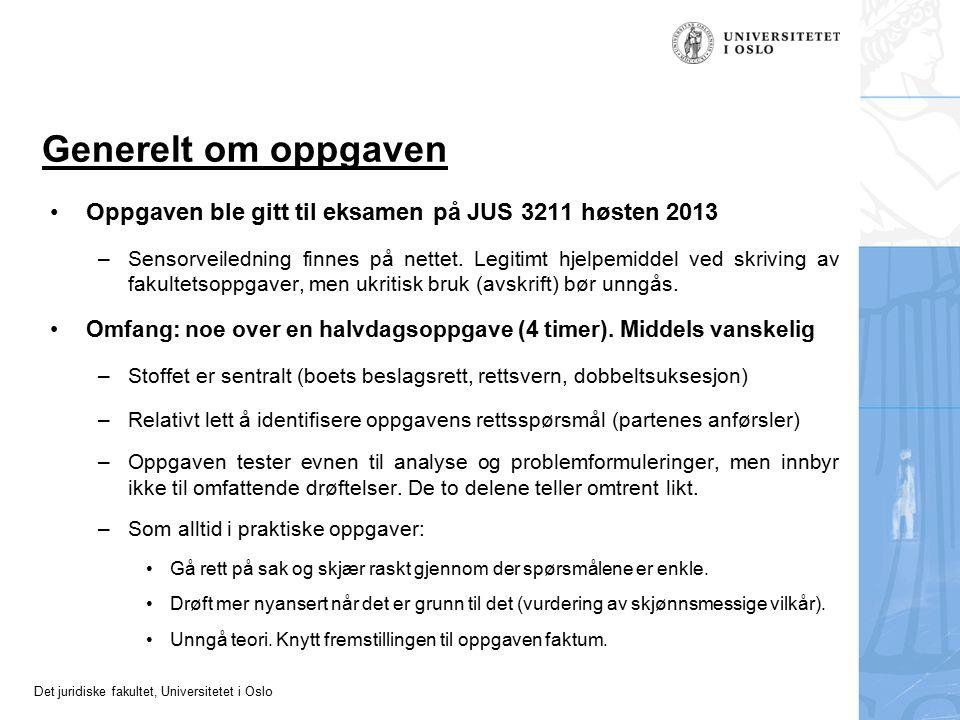 Det juridiske fakultet, Universitetet i Oslo Generelt om oppgaven Oppgaven ble gitt til eksamen på JUS 3211 høsten 2013 –Sensorveiledning finnes på nettet.