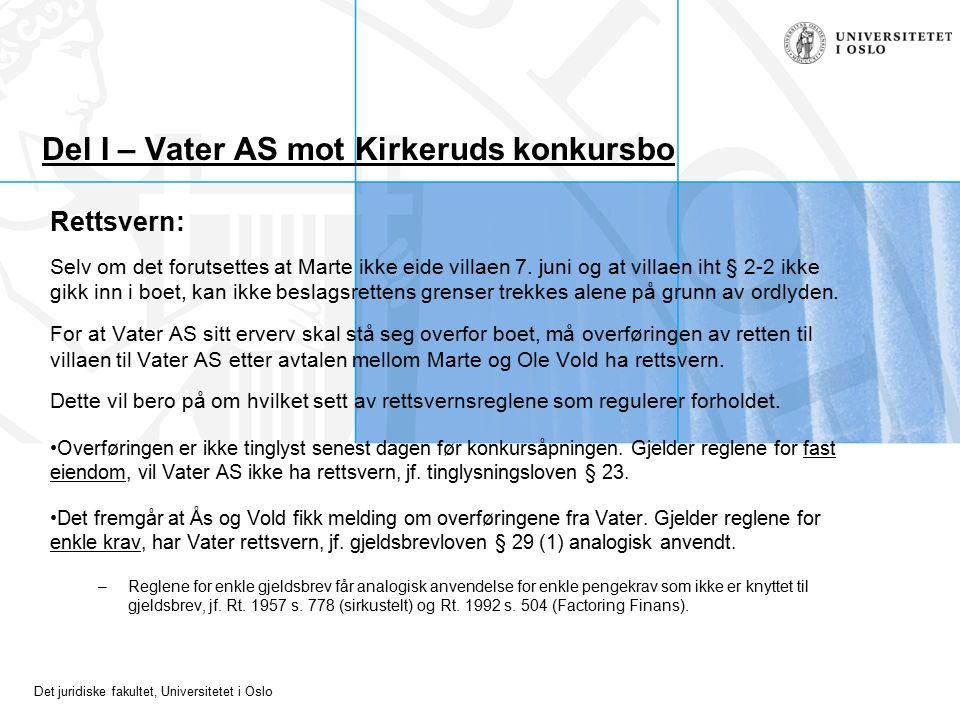 Det juridiske fakultet, Universitetet i Oslo Del I – Vater AS mot Kirkeruds konkursbo Rettsvern: Selv om det forutsettes at Marte ikke eide villaen 7.