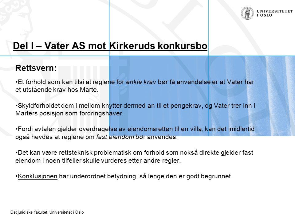 Det juridiske fakultet, Universitetet i Oslo Del I – Vater AS mot Kirkeruds konkursbo Rettsvern: Et forhold som kan tilsi at reglene for enkle krav bør få anvendelse er at Vater har et utstående krav hos Marte.