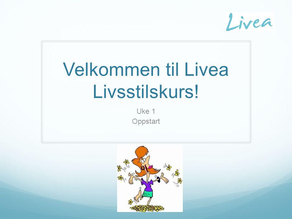 Velkommen til Livea Livsstilskurs! Uke 1 Oppstart
