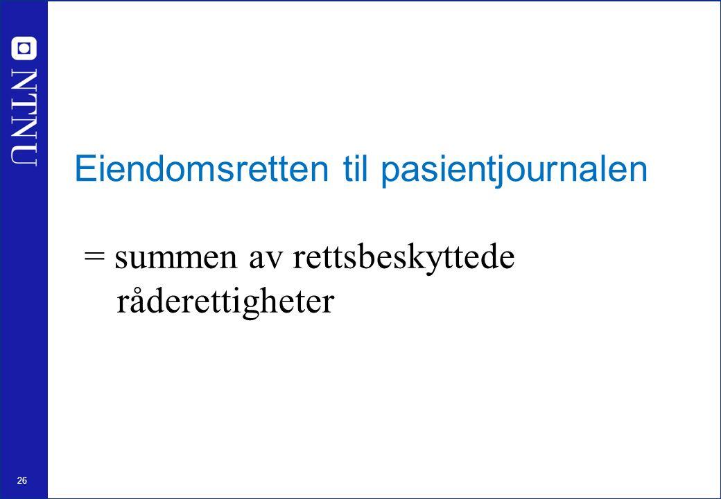 26 Eiendomsretten til pasientjournalen = summen av rettsbeskyttede råderettigheter