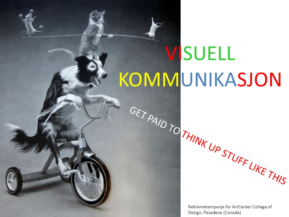 GET PAID TO THINK UP STUFF LIKE THIS Reklamekampanje for ArtCenter College of Design, Pasadena (Canada) VISUELL KOMMUNIKASJON