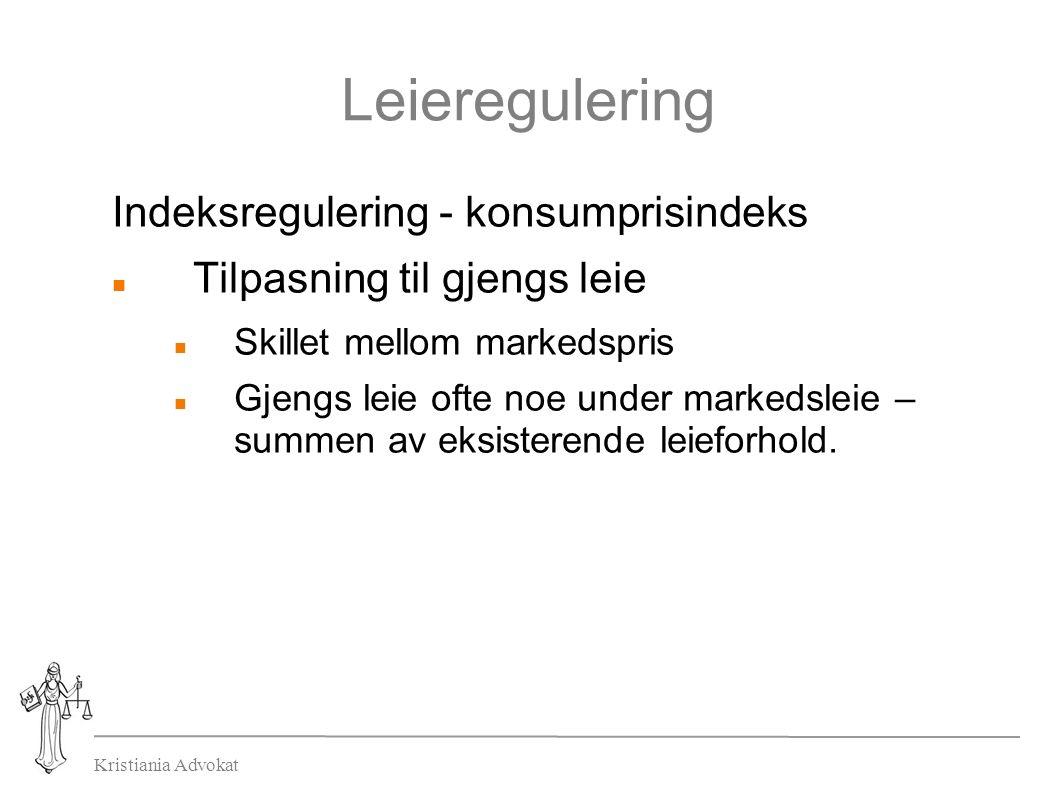 Kristiania Advokat Leieregulering Indeksregulering - konsumprisindeks Tilpasning til gjengs leie Skillet mellom markedspris Gjengs leie ofte noe under markedsleie – summen av eksisterende leieforhold.