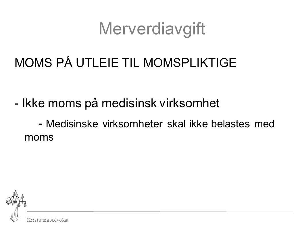 Kristiania Advokat Merverdiavgift MOMS PÅ UTLEIE TIL MOMSPLIKTIGE - Ikke moms på medisinsk virksomhet - Medisinske virksomheter skal ikke belastes med moms