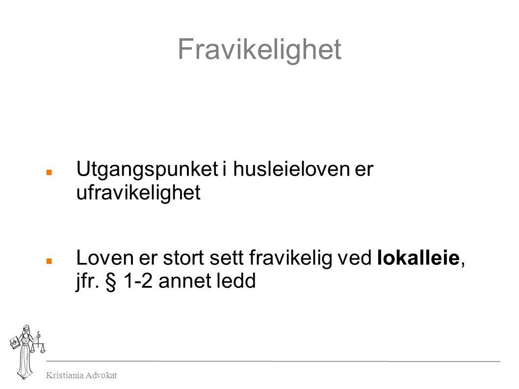 Kristiania Advokat Fravikelighet Utgangspunket i husleieloven er ufravikelighet Loven er stort sett fravikelig ved lokalleie, jfr.