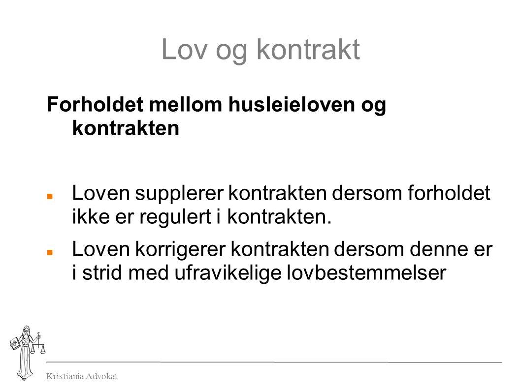 Kristiania Advokat Lov og kontrakt Forholdet mellom husleieloven og kontrakten Loven supplerer kontrakten dersom forholdet ikke er regulert i kontrakten.