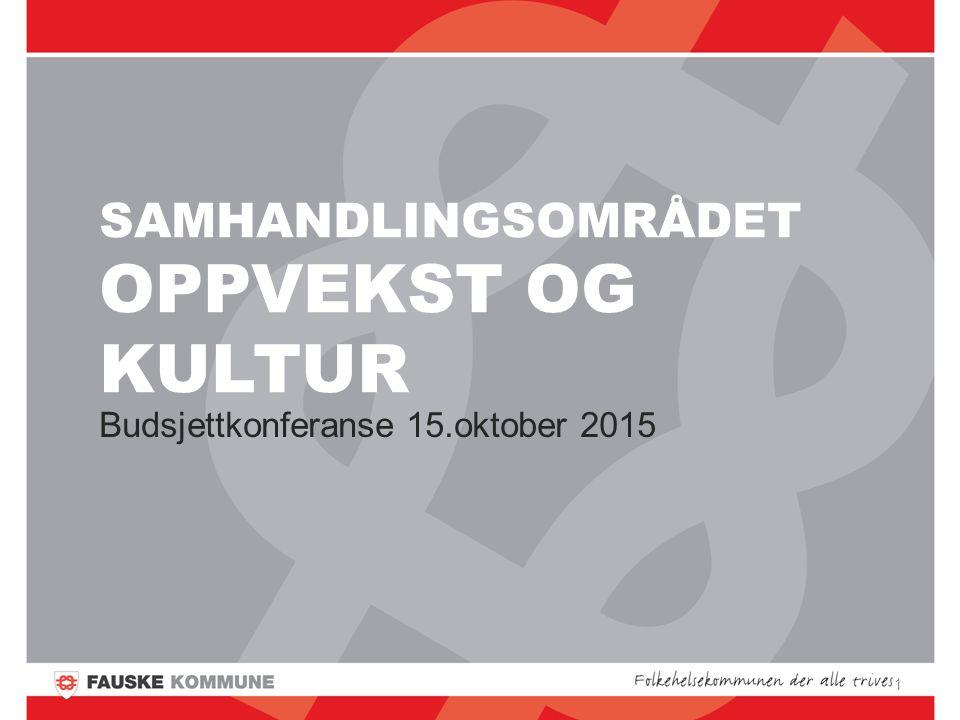 SAMHANDLINGSOMRÅDET OPPVEKST OG KULTUR Budsjettkonferanse 15.oktober 2015 1