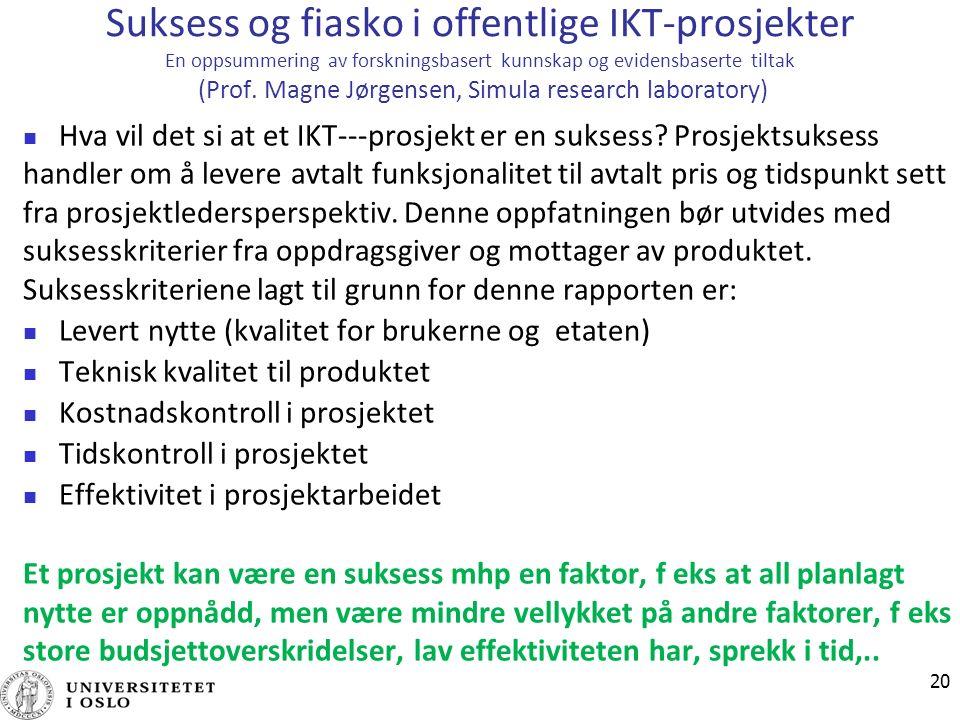 Suksess og fiasko i offentlige IKT-prosjekter En oppsummering av forskningsbasert kunnskap og evidensbaserte tiltak (Prof.