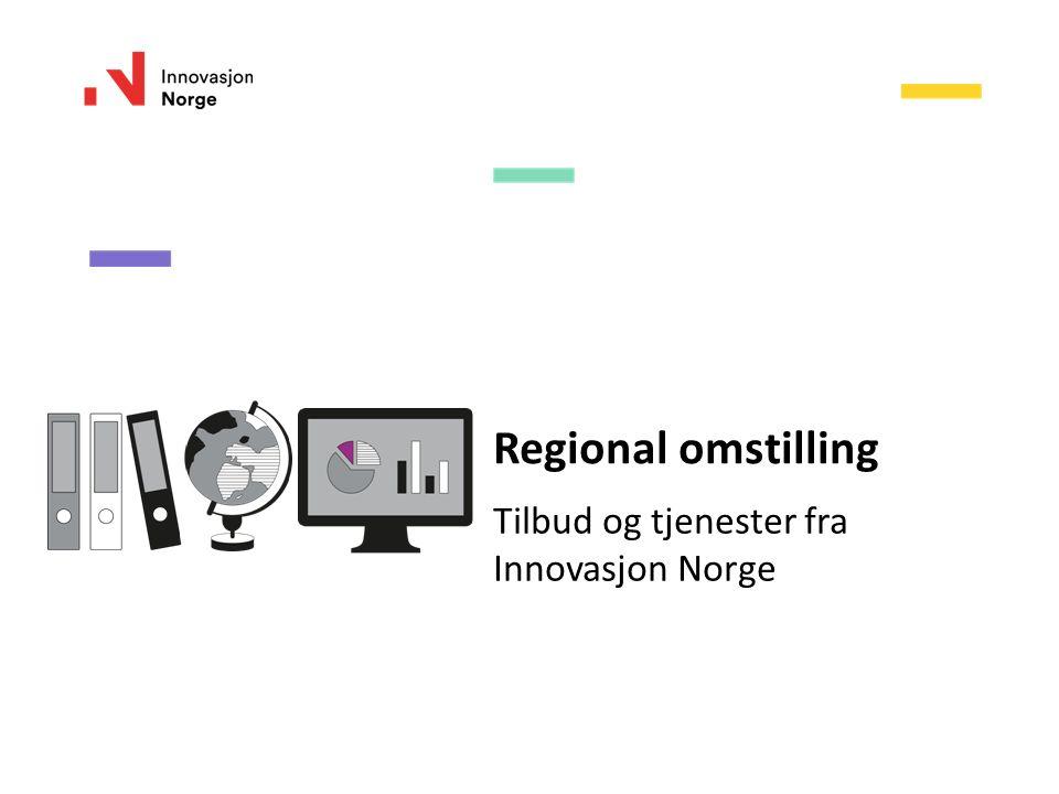 Regional omstilling Tilbud og tjenester fra Innovasjon Norge