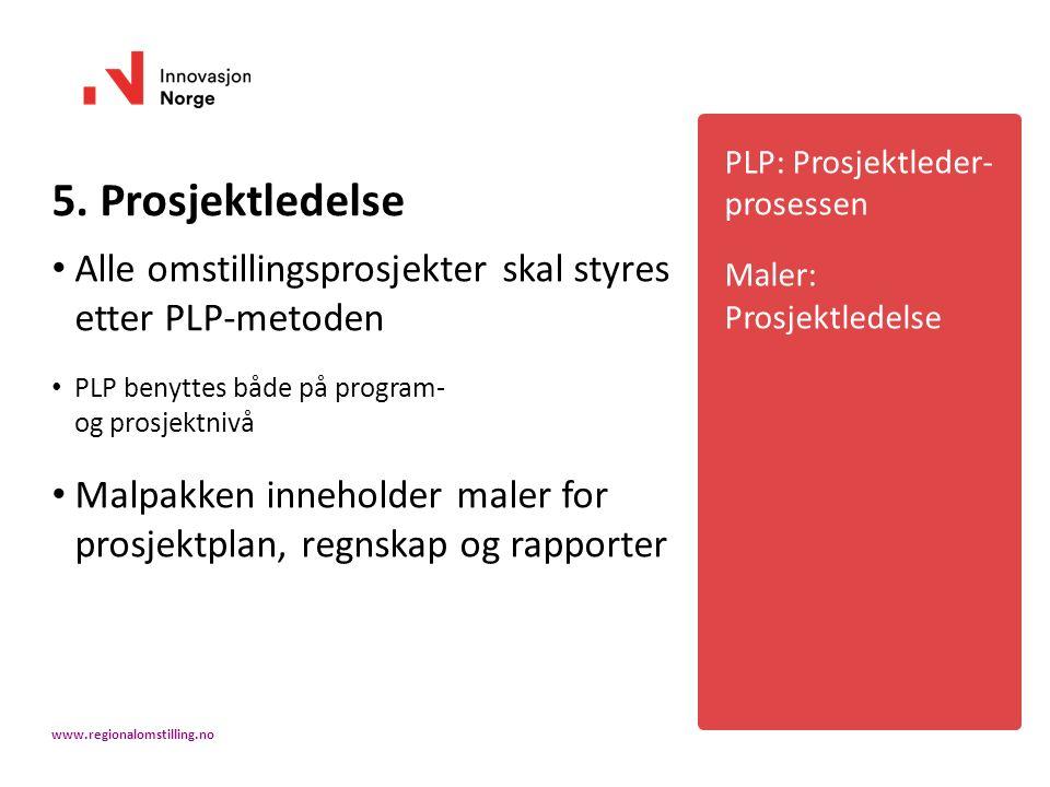 5. Prosjektledelse Alle omstillingsprosjekter skal styres etter PLP-metoden PLP benyttes både på program- og prosjektnivå Malpakken inneholder maler f