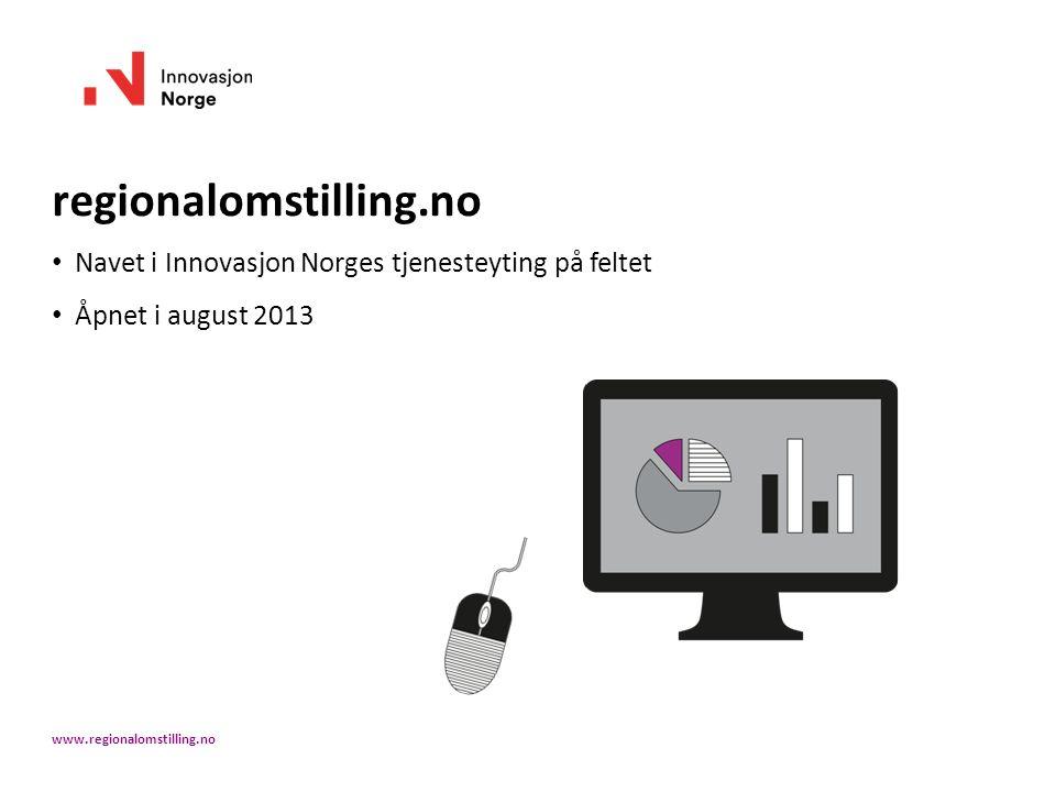 regionalomstilling.no Navet i Innovasjon Norges tjenesteyting på feltet Åpnet i august 2013 www.regionalomstilling.no