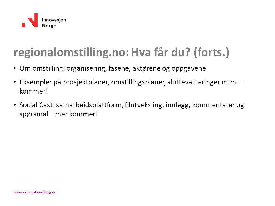 regionalomstilling.no: Hva får du? (forts.) Om omstilling: organisering, fasene, aktørene og oppgavene Eksempler på prosjektplaner, omstillingsplaner,