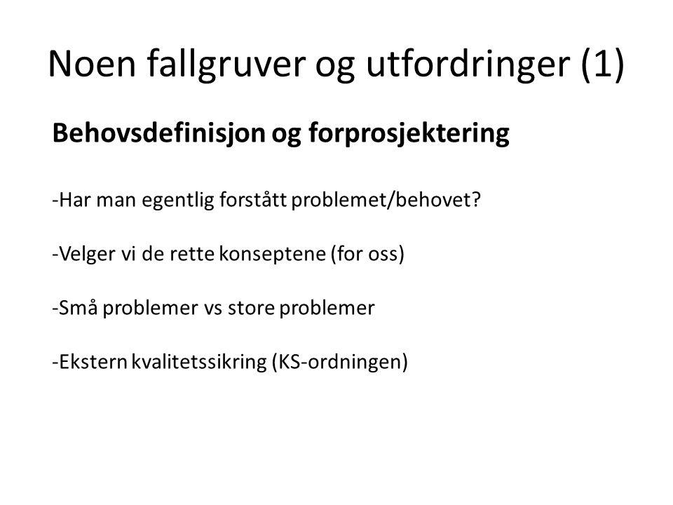 Noen fallgruver og utfordringer (1) Behovsdefinisjon og forprosjektering -Har man egentlig forstått problemet/behovet.