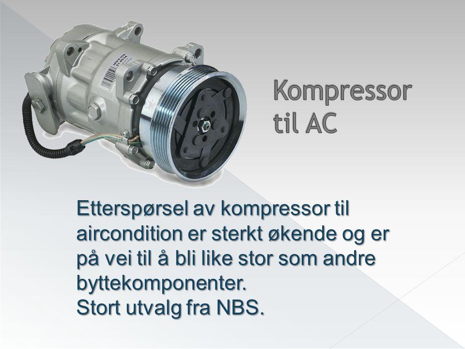 Etterspørsel av kompressor til aircondition er sterkt økende og er på vei til å bli like stor som andre byttekomponenter. Stort utvalg fra NBS.
