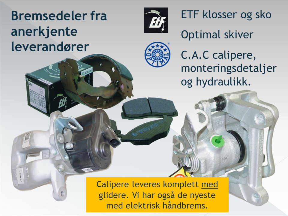 Bremsedeler fra anerkjente leverandører ETF klosser og sko Optimal skiver C.A.C calipere, monteringsdetaljer og hydraulikk. Calipere leveres komplett