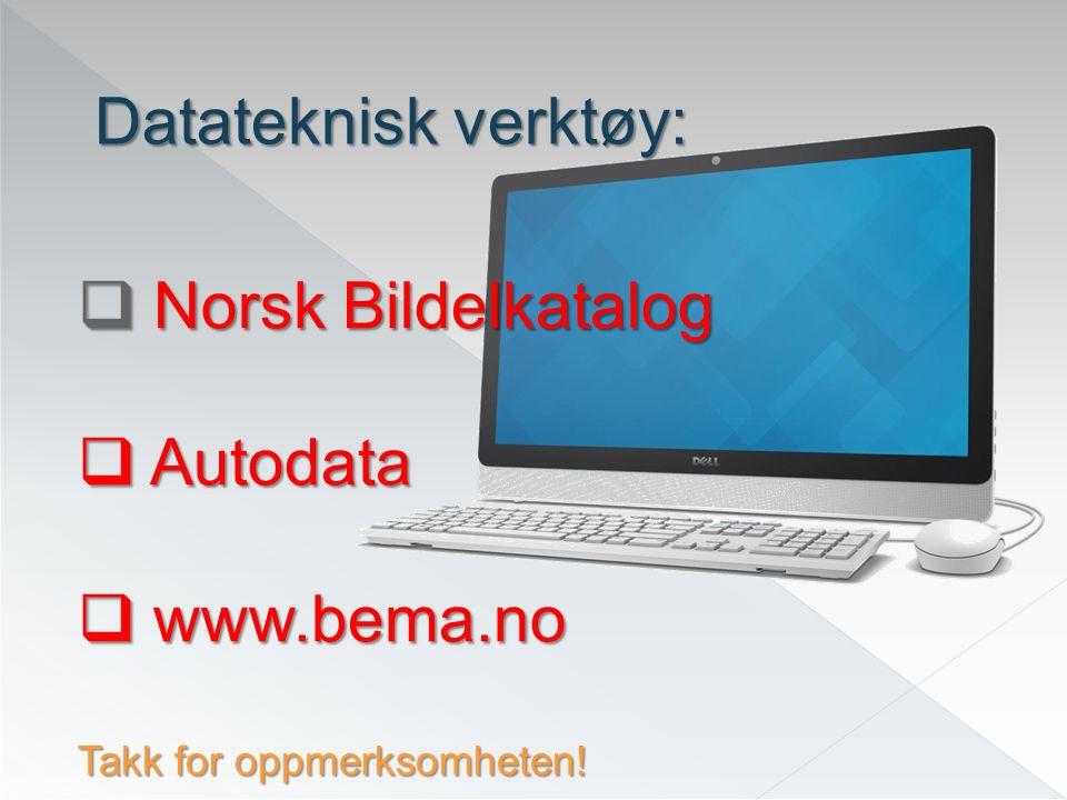  Norsk Bildelkatalog  Autodata  www.bema.no Takk for oppmerksomheten! Datateknisk verktøy: