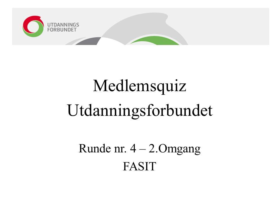 Medlemsquiz Utdanningsforbundet Runde nr. 4 – 2.Omgang FASIT