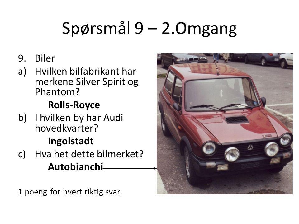 Spørsmål 9 – 2.Omgang 9.Biler a)Hvilken bilfabrikant har merkene Silver Spirit og Phantom? Rolls-Royce b)I hvilken by har Audi hovedkvarter? Ingolstad