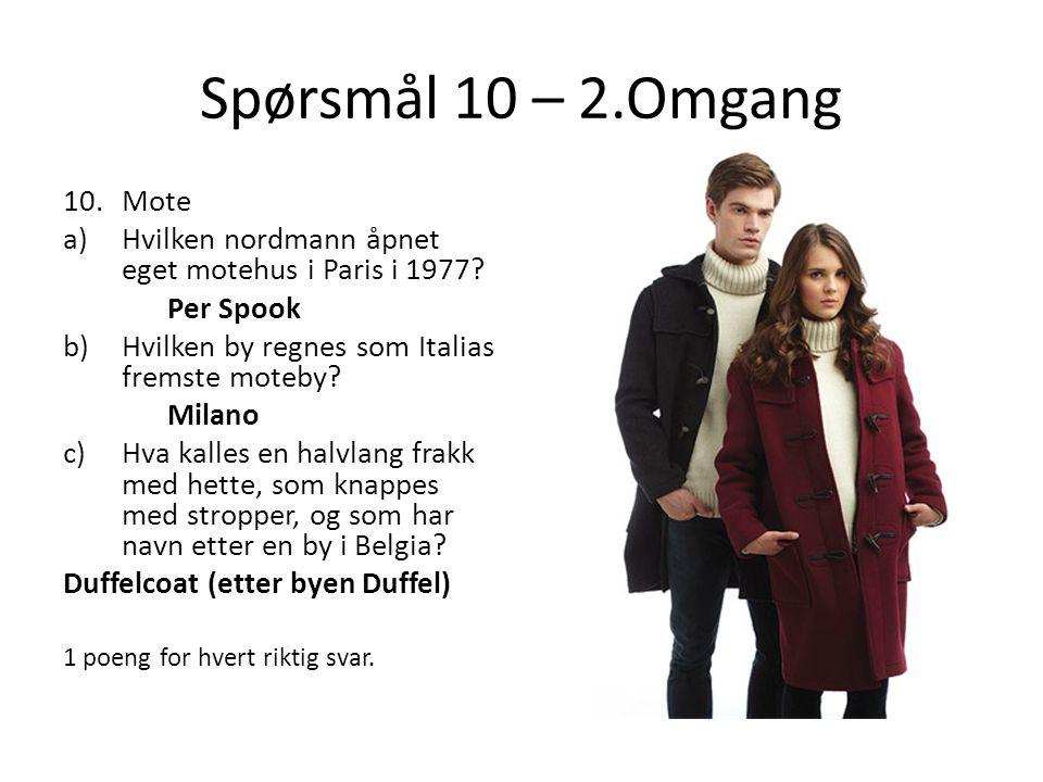 Spørsmål 10 – 2.Omgang 10.Mote a)Hvilken nordmann åpnet eget motehus i Paris i 1977.