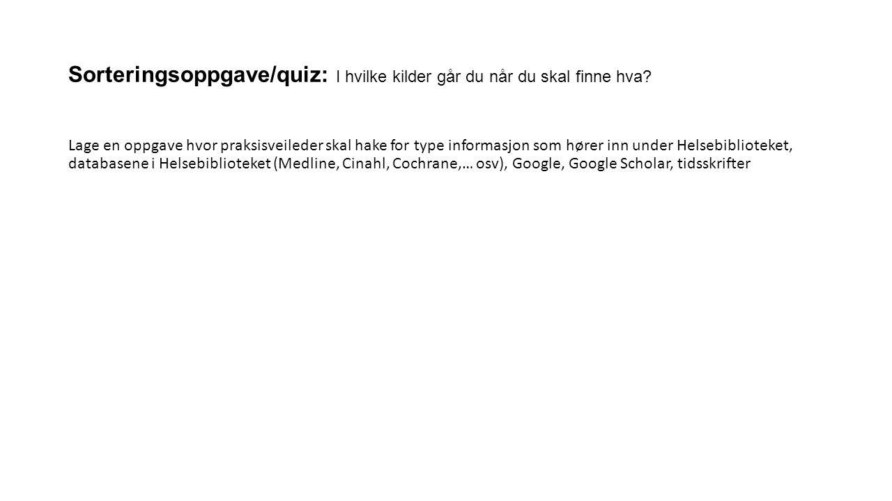 Sorteringsoppgave/quiz: I hvilke kilder går du når du skal finne hva.