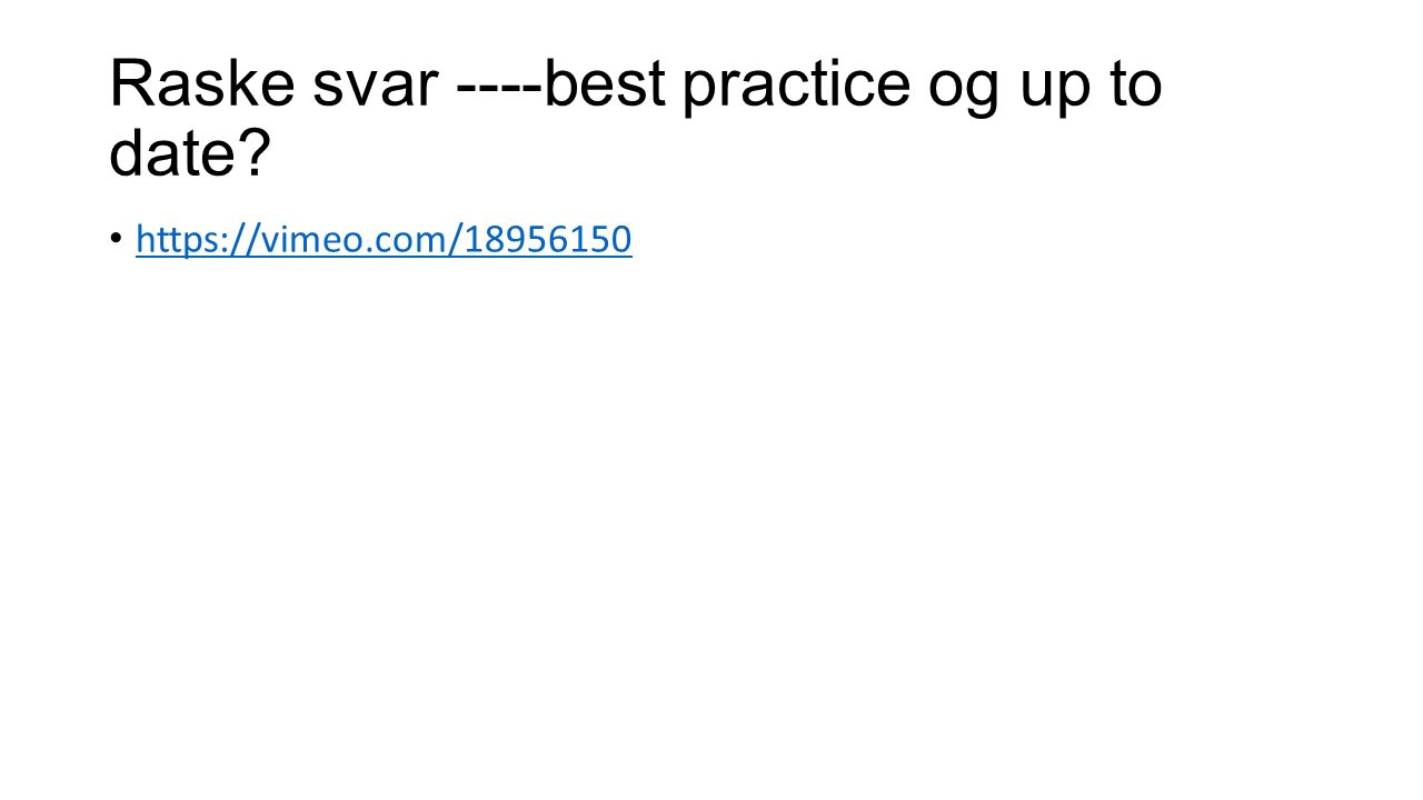 Raske svar ----best practice og up to date? https://vimeo.com/18956150