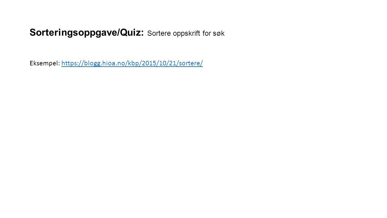 Sorteringsoppgave/Quiz: Sortere oppskrift for søk Eksempel: https://blogg.hioa.no/kbp/2015/10/21/sortere/https://blogg.hioa.no/kbp/2015/10/21/sortere/