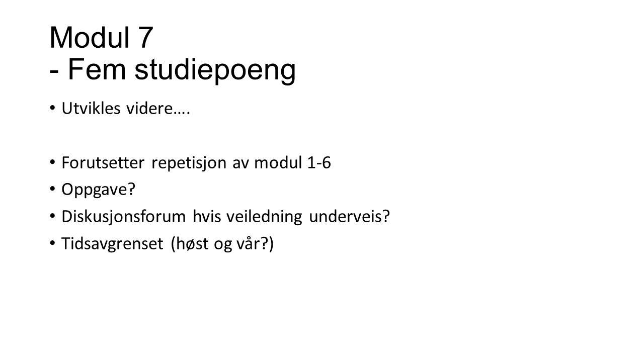 Modul 7 - Fem studiepoeng Utvikles videre….Forutsetter repetisjon av modul 1-6 Oppgave.
