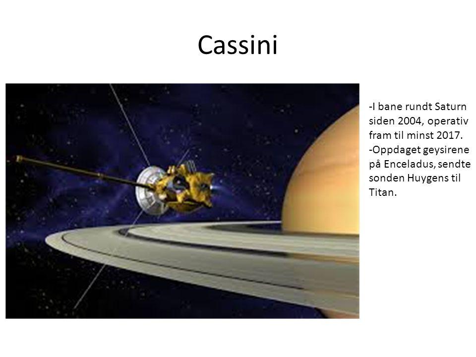 Cassini -I bane rundt Saturn siden 2004, operativ fram til minst 2017. -Oppdaget geysirene på Enceladus, sendte sonden Huygens til Titan.