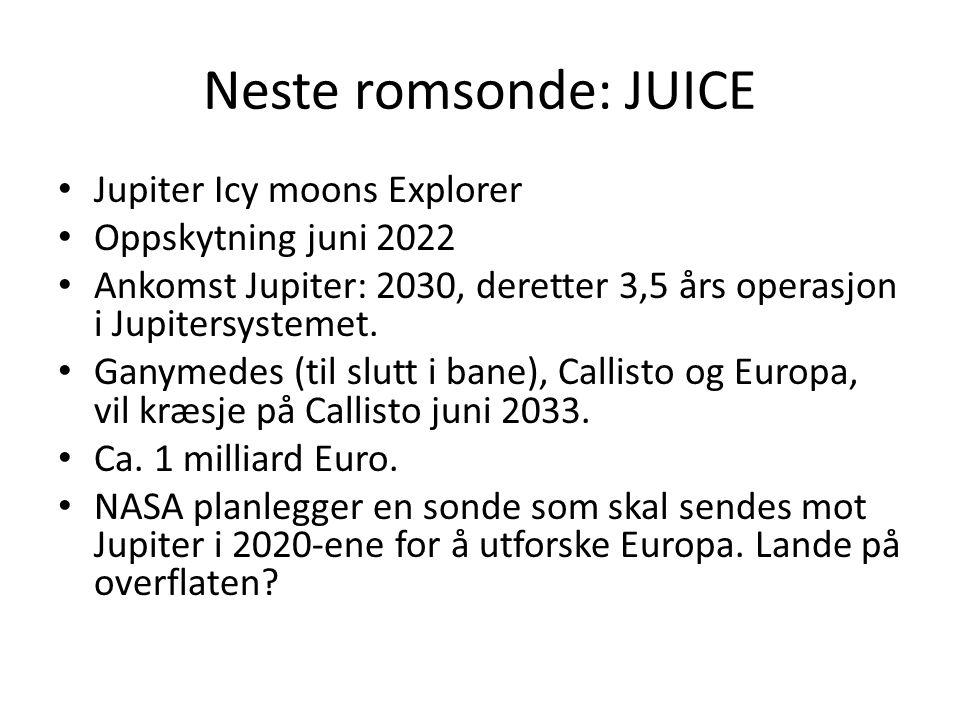 Neste romsonde: JUICE Jupiter Icy moons Explorer Oppskytning juni 2022 Ankomst Jupiter: 2030, deretter 3,5 års operasjon i Jupitersystemet. Ganymedes