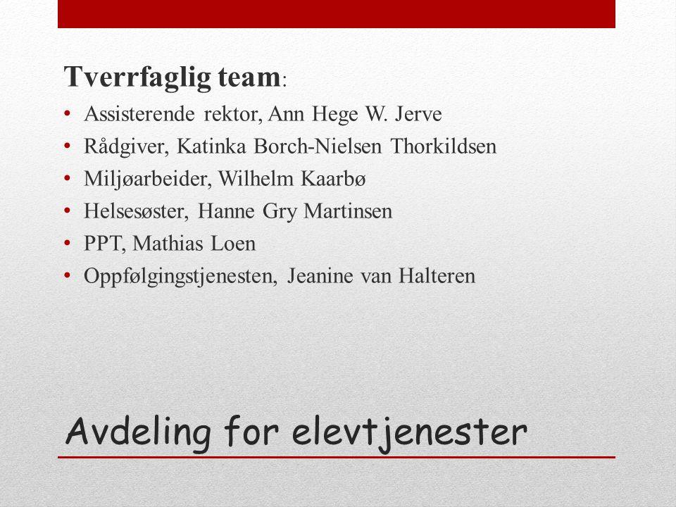 Avdeling for elevtjenester Tverrfaglig team : Assisterende rektor, Ann Hege W. Jerve Rådgiver, Katinka Borch-Nielsen Thorkildsen Miljøarbeider, Wilhel