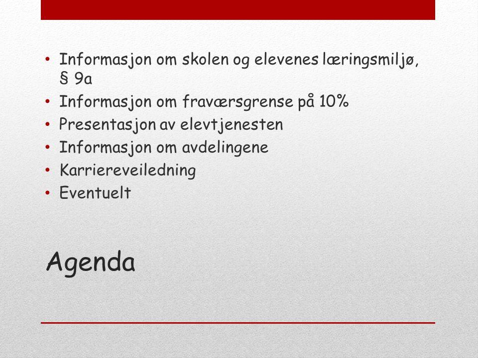 Agenda Informasjon om skolen og elevenes læringsmiljø, § 9a Informasjon om fraværsgrense på 10% Presentasjon av elevtjenesten Informasjon om avdelingene Karriereveiledning Eventuelt
