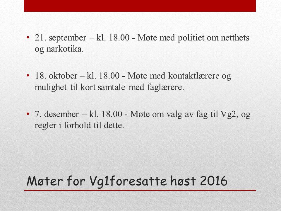 Møter for Vg1foresatte høst 2016 21. september – kl. 18.00 - Møte med politiet om netthets og narkotika. 18. oktober – kl. 18.00 - Møte med kontaktlær