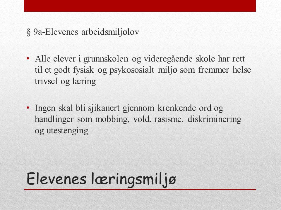 Elevenes læringsmiljø § 9a-Elevenes arbeidsmiljølov Alle elever i grunnskolen og videregående skole har rett til et godt fysisk og psykososialt miljø