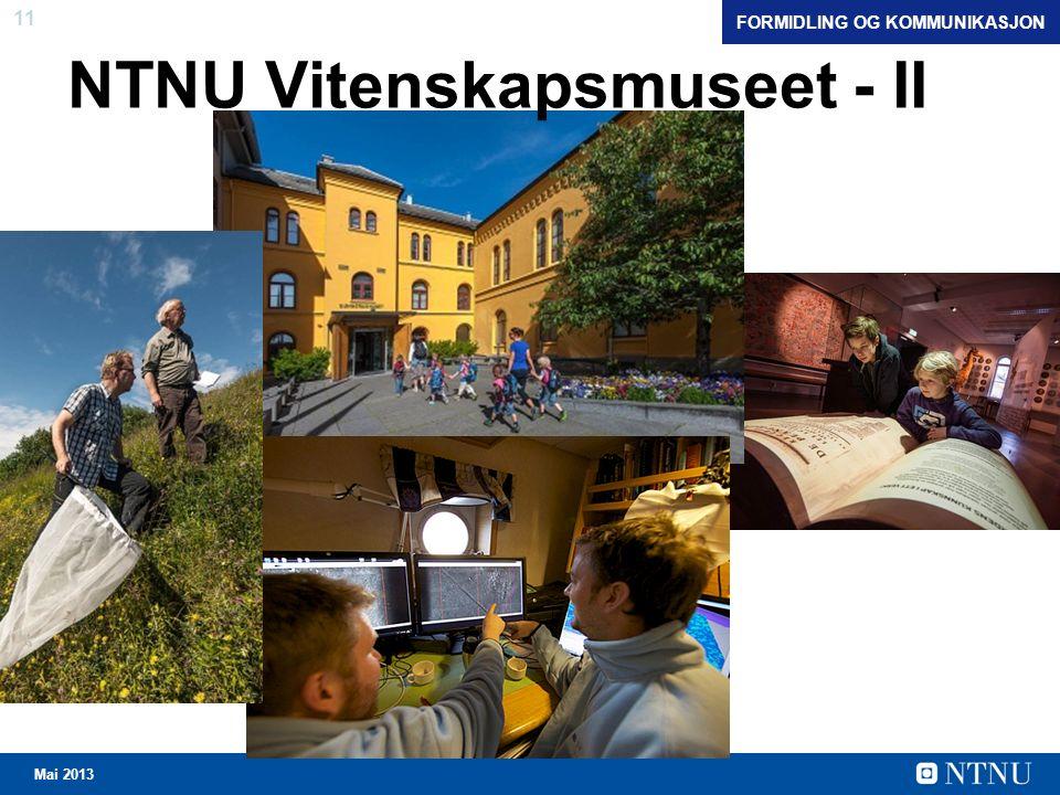 11 Mai 2013 NTNU Vitenskapsmuseet - II FORMIDLING OG KOMMUNIKASJON