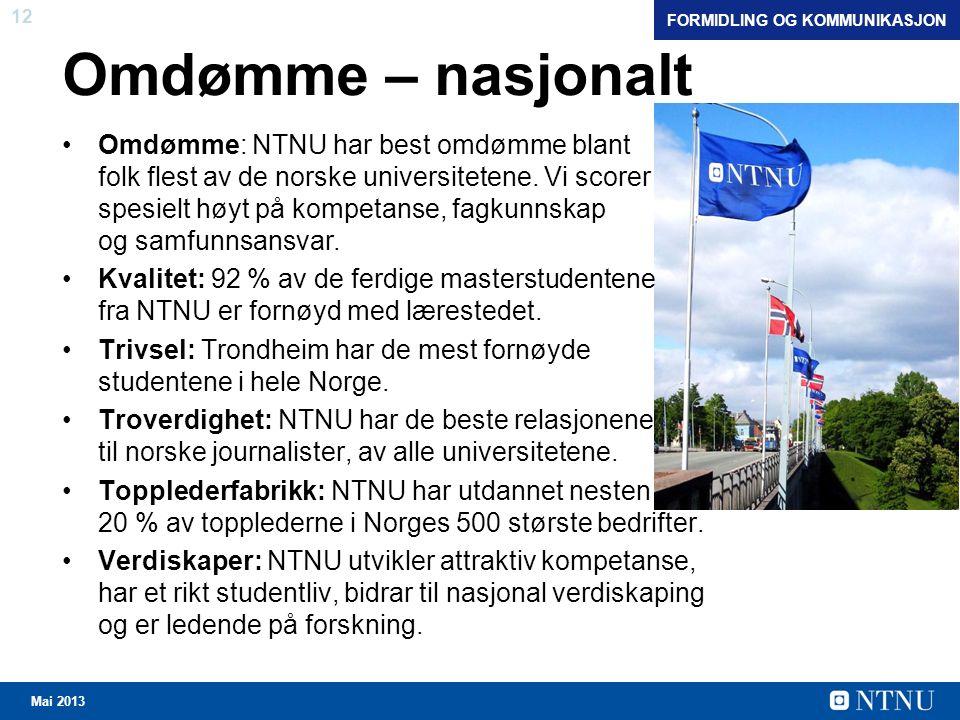 12 Mai 2013 Omdømme – nasjonalt Omdømme: NTNU har best omdømme blant folk flest av de norske universitetene.